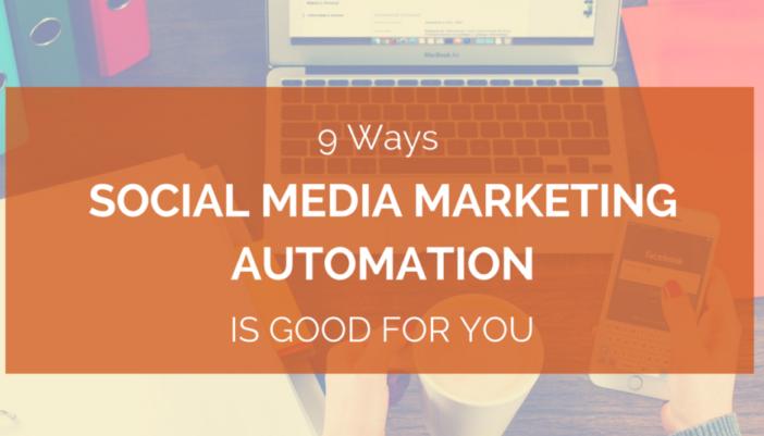 9 Ways Social Network Marketing Automation Benefits You